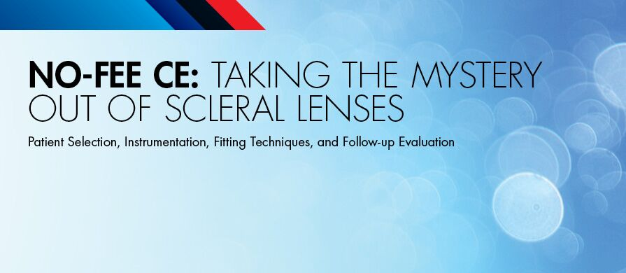 NO-FEE CE: TAKING THE MYSTERY OUT OF SCLERAL LENSES